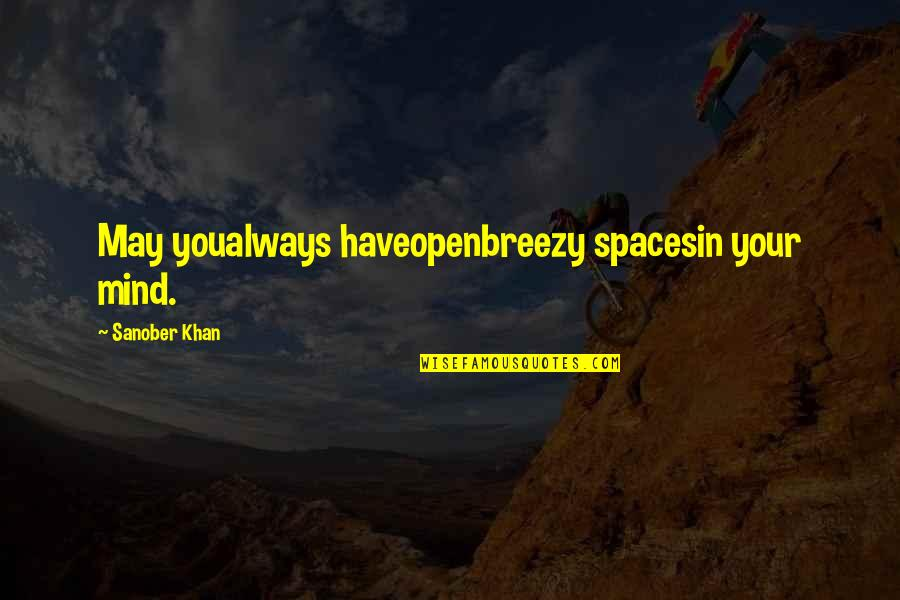 Mind Freedom Quotes By Sanober Khan: May youalways haveopenbreezy spacesin your mind.