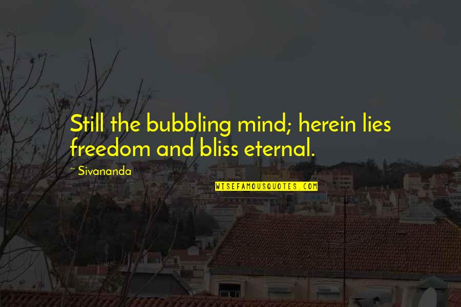 Mind Freedom Quotes By Sivananda: Still the bubbling mind; herein lies freedom and