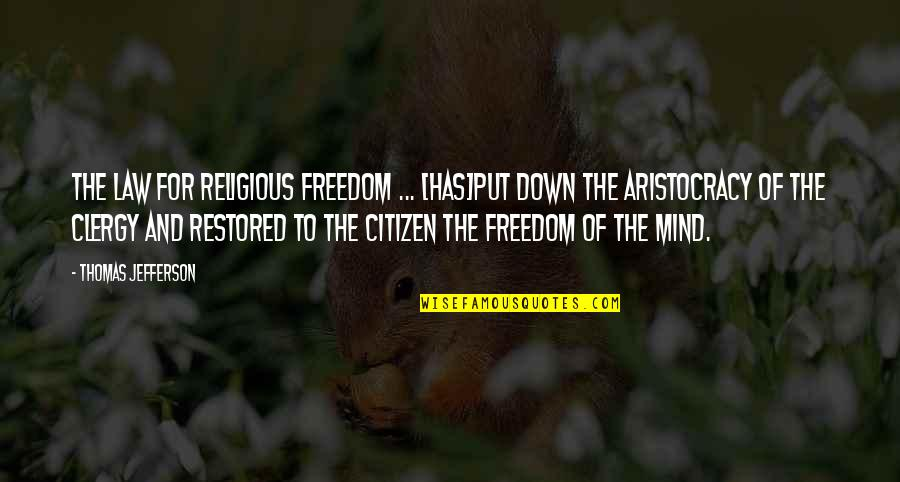 Mind Freedom Quotes By Thomas Jefferson: The law for religious freedom ... [has]put down