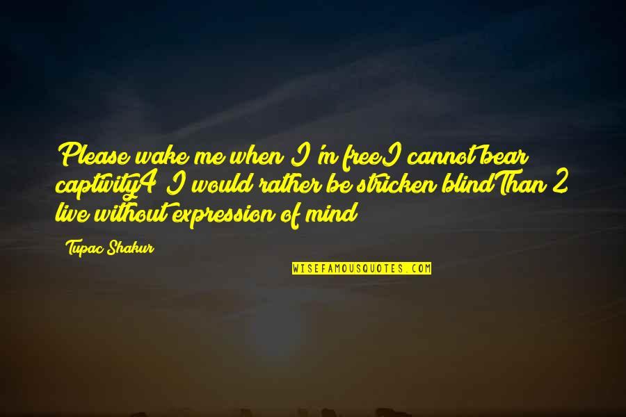 Mind Freedom Quotes By Tupac Shakur: Please wake me when I'm freeI cannot bear