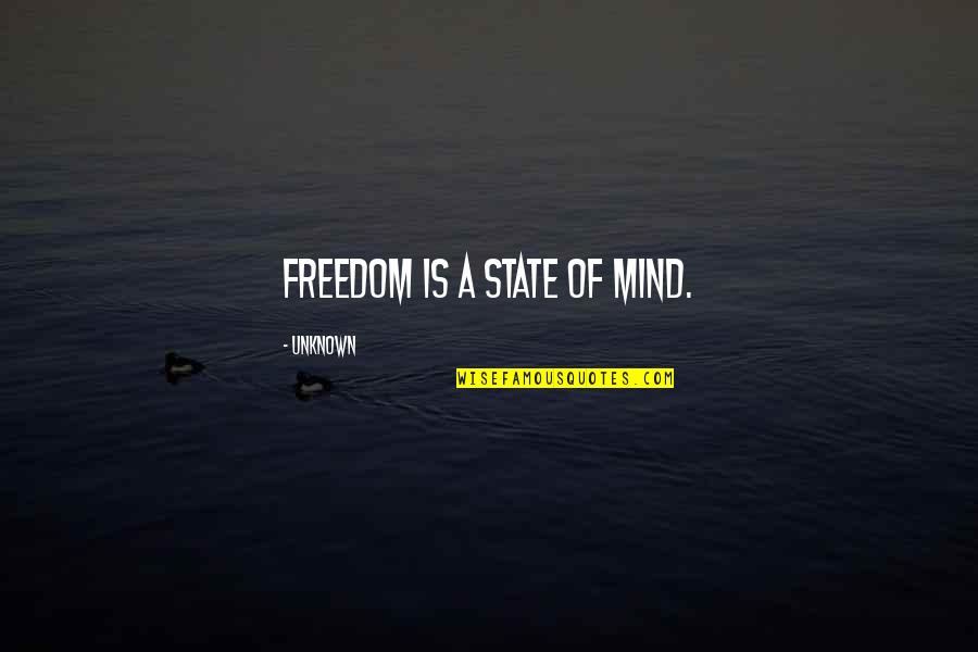 Mind Freedom Quotes By Unknown: Freedom is a state of mind.