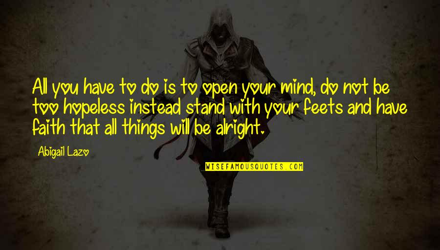 Mind Is Open Quotes By Abigail Lazo: All you have to do is to open