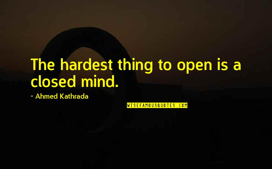 Mind Is Open Quotes By Ahmed Kathrada: The hardest thing to open is a closed