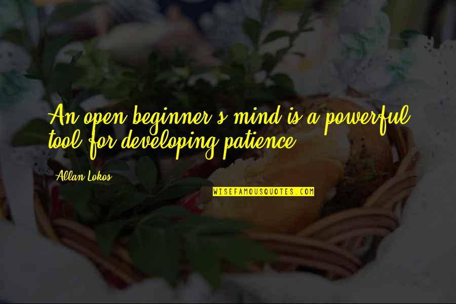 Mind Is Open Quotes By Allan Lokos: An open beginner's mind is a powerful tool