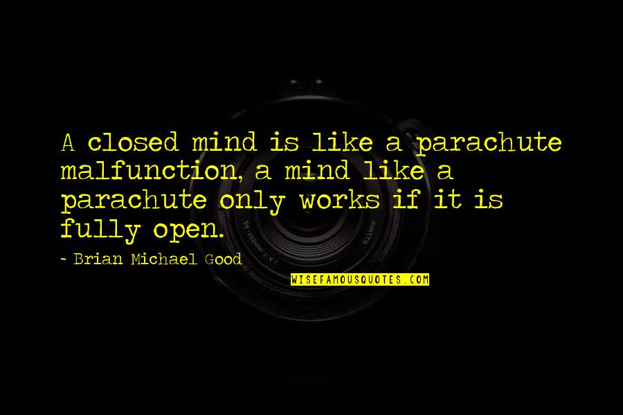 Mind Is Open Quotes By Brian Michael Good: A closed mind is like a parachute malfunction,