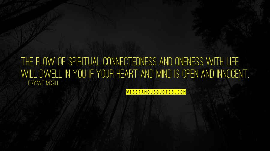 Mind Is Open Quotes By Bryant McGill: The flow of spiritual connectedness and oneness with