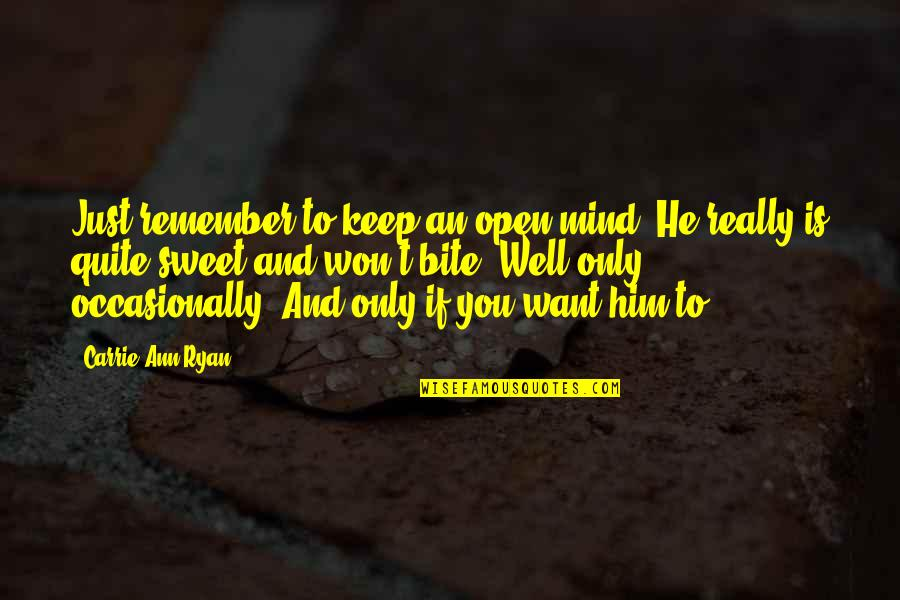 Mind Is Open Quotes By Carrie Ann Ryan: Just remember to keep an open mind. He