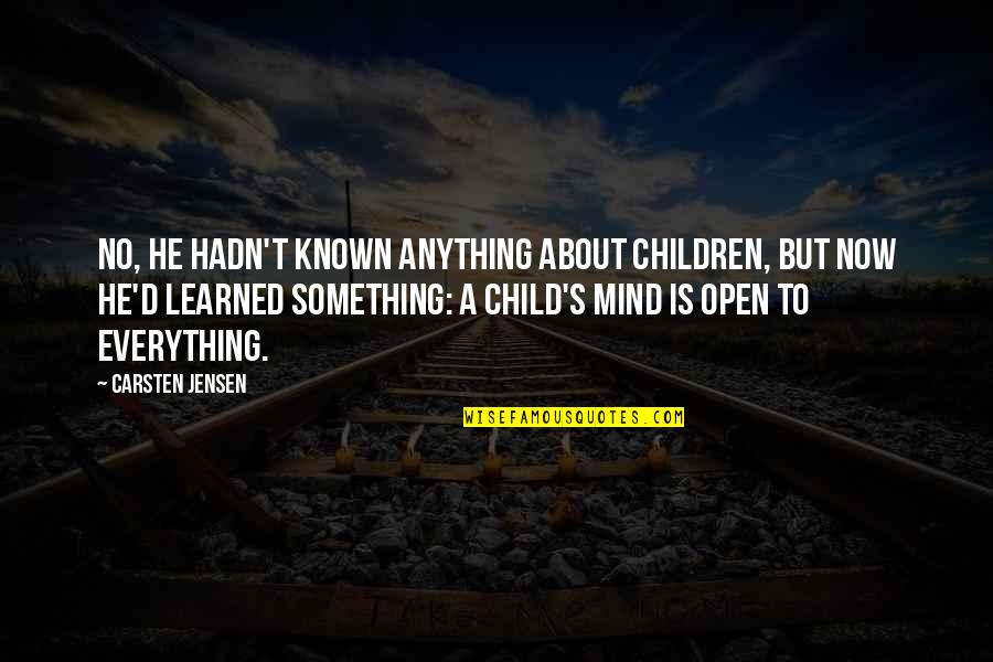 Mind Is Open Quotes By Carsten Jensen: No, he hadn't known anything about children, but
