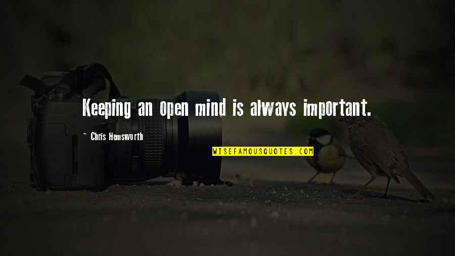 Mind Is Open Quotes By Chris Hemsworth: Keeping an open mind is always important.