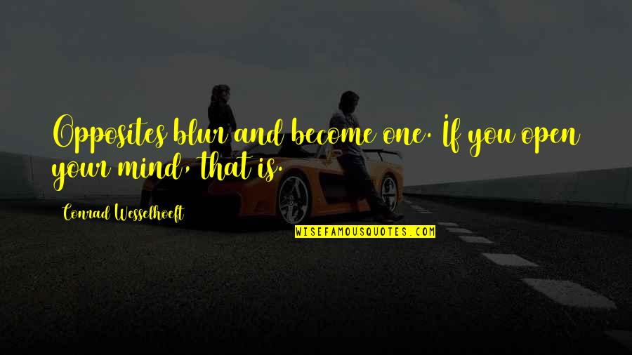 Mind Is Open Quotes By Conrad Wesselhoeft: Opposites blur and become one. If you open