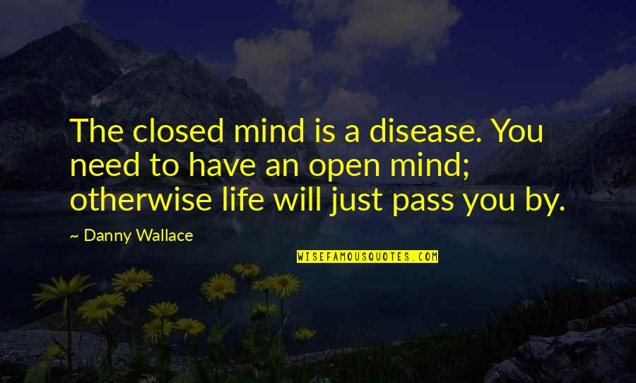 Mind Is Open Quotes By Danny Wallace: The closed mind is a disease. You need