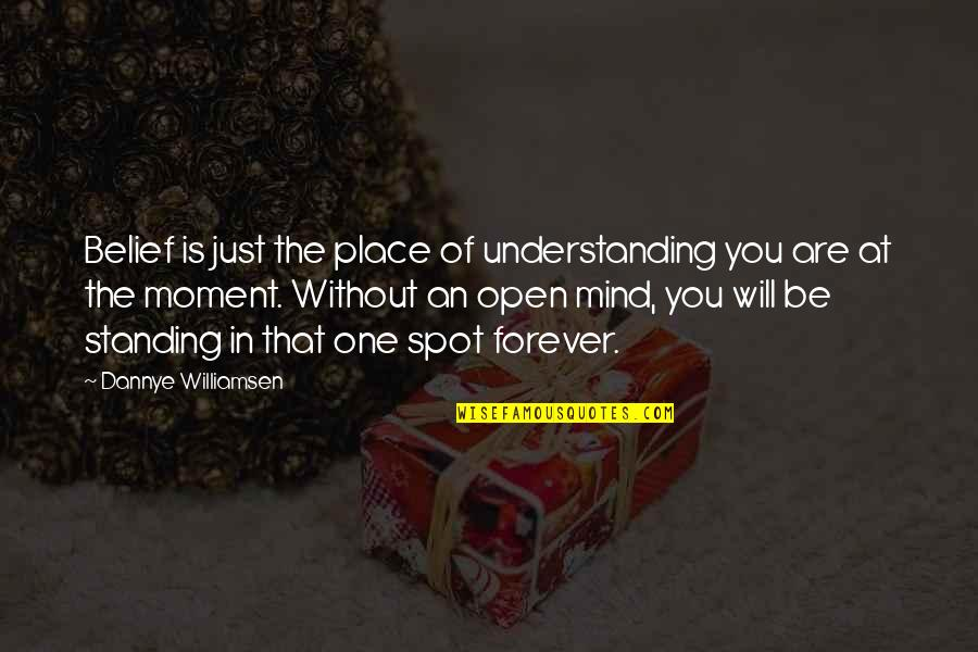 Mind Is Open Quotes By Dannye Williamsen: Belief is just the place of understanding you