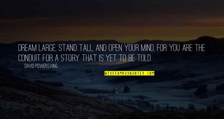 Mind Is Open Quotes By David Powers King: Dream large, stand tall, and open your mind,