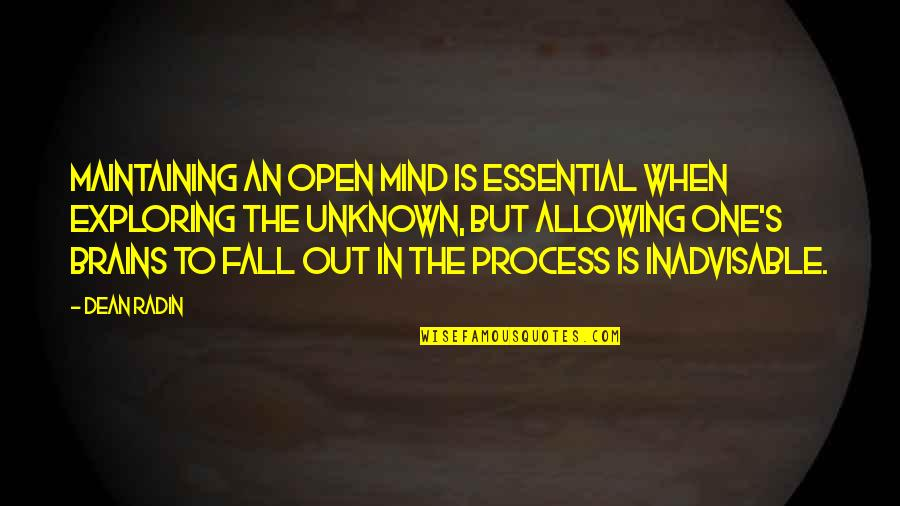 Mind Is Open Quotes By Dean Radin: Maintaining an open mind is essential when exploring