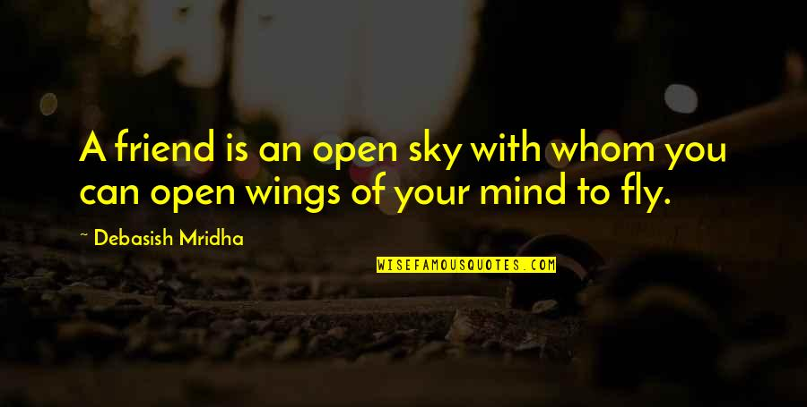 Mind Is Open Quotes By Debasish Mridha: A friend is an open sky with whom