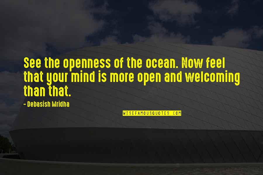 Mind Is Open Quotes By Debasish Mridha: See the openness of the ocean. Now feel