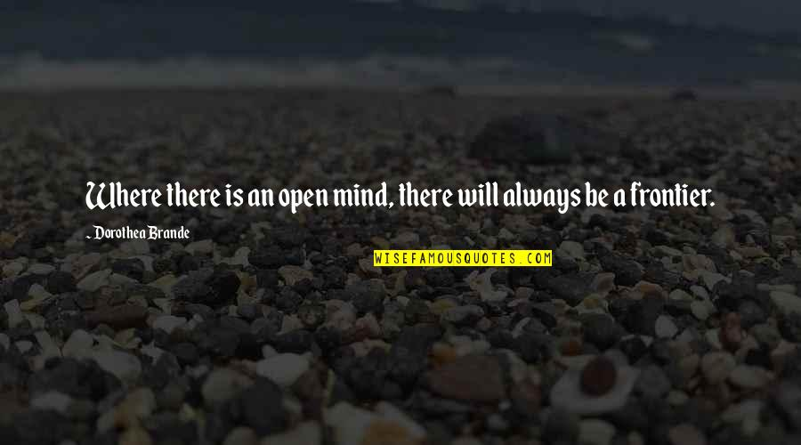 Mind Is Open Quotes By Dorothea Brande: Where there is an open mind, there will