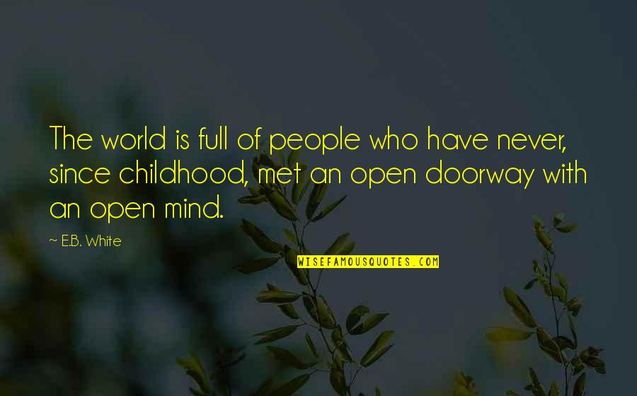 Mind Is Open Quotes By E.B. White: The world is full of people who have