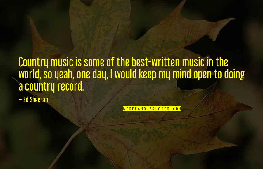Mind Is Open Quotes By Ed Sheeran: Country music is some of the best-written music
