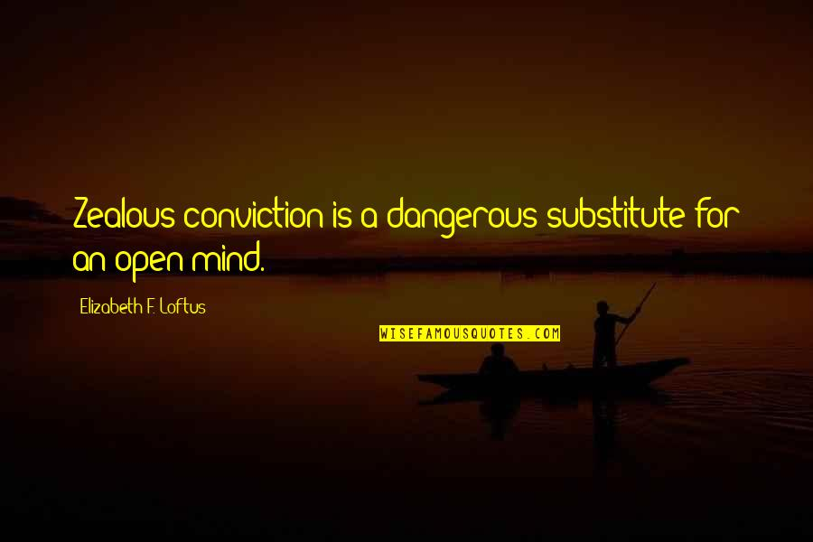 Mind Is Open Quotes By Elizabeth F. Loftus: Zealous conviction is a dangerous substitute for an