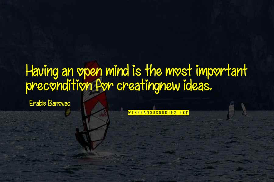 Mind Is Open Quotes By Eraldo Banovac: Having an open mind is the most important