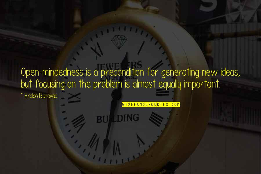 Mind Is Open Quotes By Eraldo Banovac: Open-mindedness is a precondition for generating new ideas,