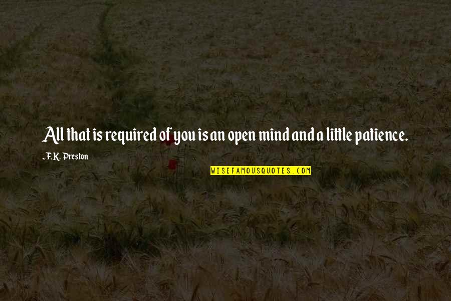 Mind Is Open Quotes By F.K. Preston: All that is required of you is an