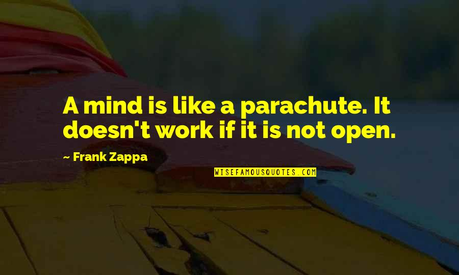 Mind Is Open Quotes By Frank Zappa: A mind is like a parachute. It doesn't