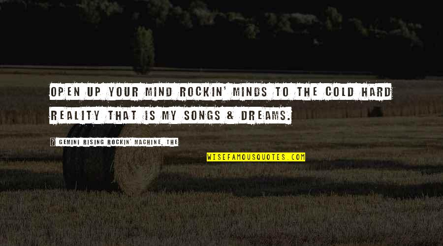 Mind Is Open Quotes By Gemini Rising Rockin' Machine, The: Open up your Mind Rockin' Minds to the