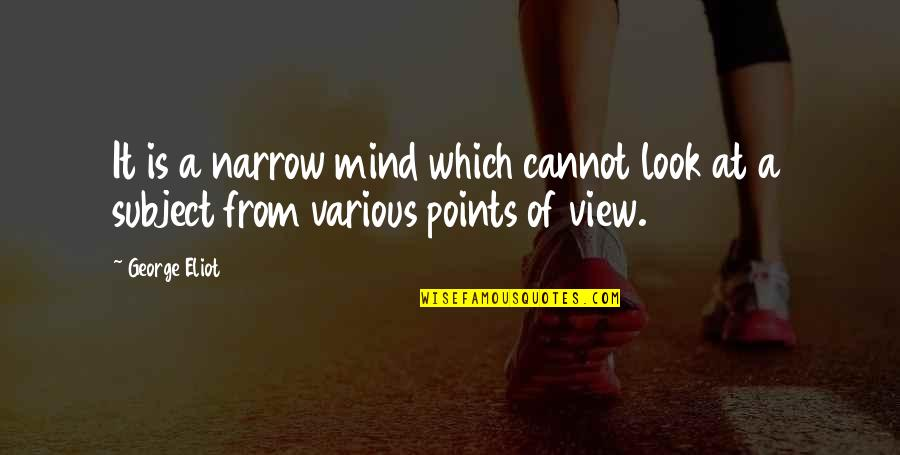 Mind Is Open Quotes By George Eliot: It is a narrow mind which cannot look