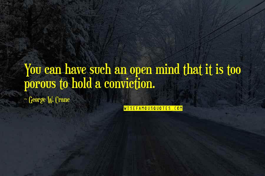 Mind Is Open Quotes By George W. Crane: You can have such an open mind that