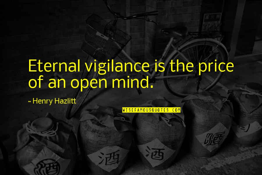 Mind Is Open Quotes By Henry Hazlitt: Eternal vigilance is the price of an open