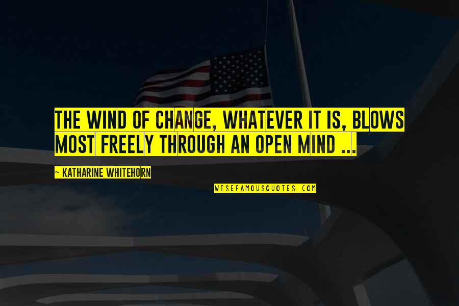Mind Is Open Quotes By Katharine Whitehorn: The wind of change, whatever it is, blows