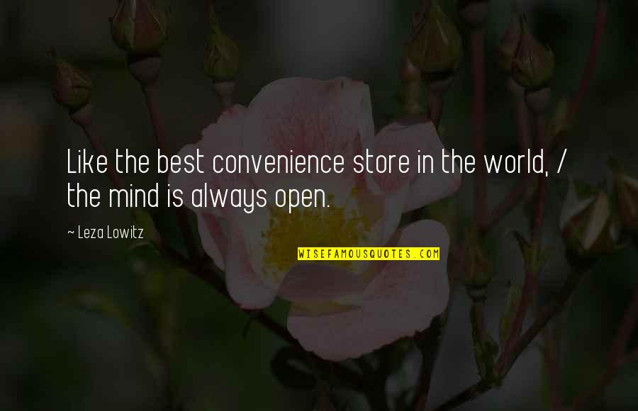 Mind Is Open Quotes By Leza Lowitz: Like the best convenience store in the world,