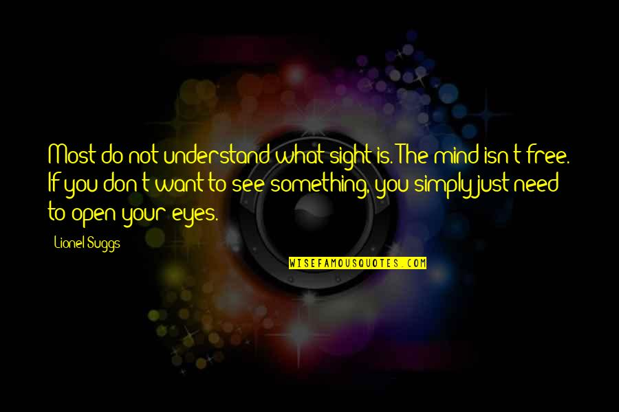 Mind Is Open Quotes By Lionel Suggs: Most do not understand what sight is. The