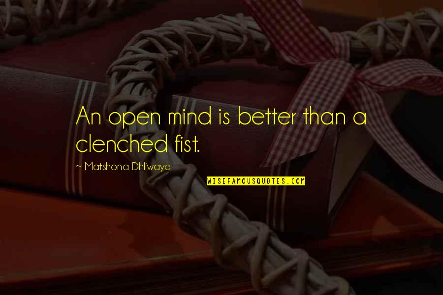 Mind Is Open Quotes By Matshona Dhliwayo: An open mind is better than a clenched