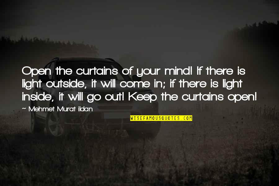 Mind Is Open Quotes By Mehmet Murat Ildan: Open the curtains of your mind! If there