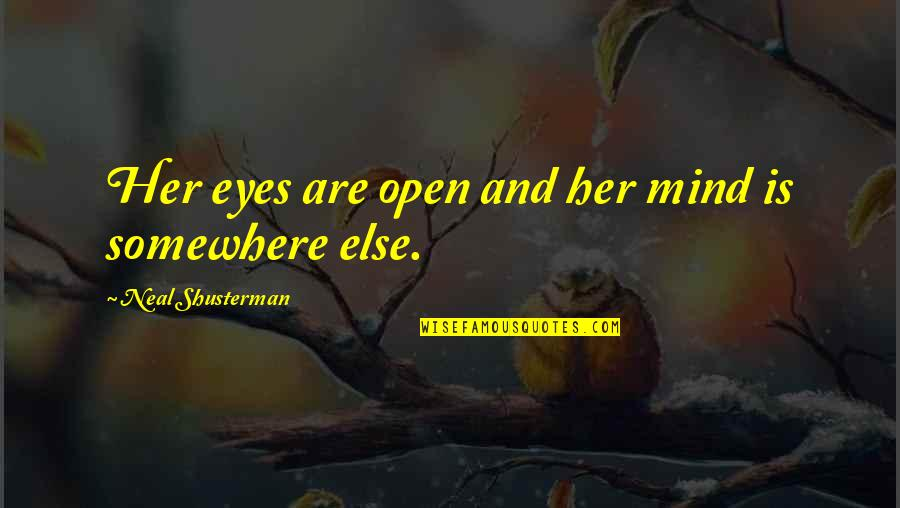 Mind Is Open Quotes By Neal Shusterman: Her eyes are open and her mind is