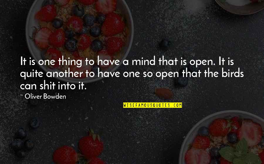 Mind Is Open Quotes By Oliver Bowden: It is one thing to have a mind