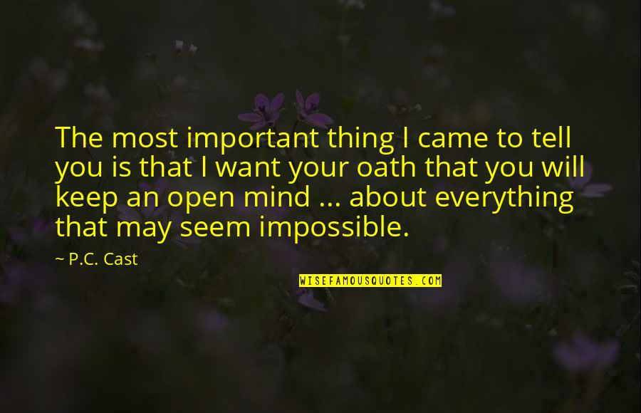 Mind Is Open Quotes By P.C. Cast: The most important thing I came to tell
