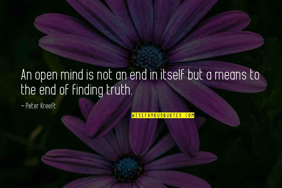 Mind Is Open Quotes By Peter Kreeft: An open mind is not an end in