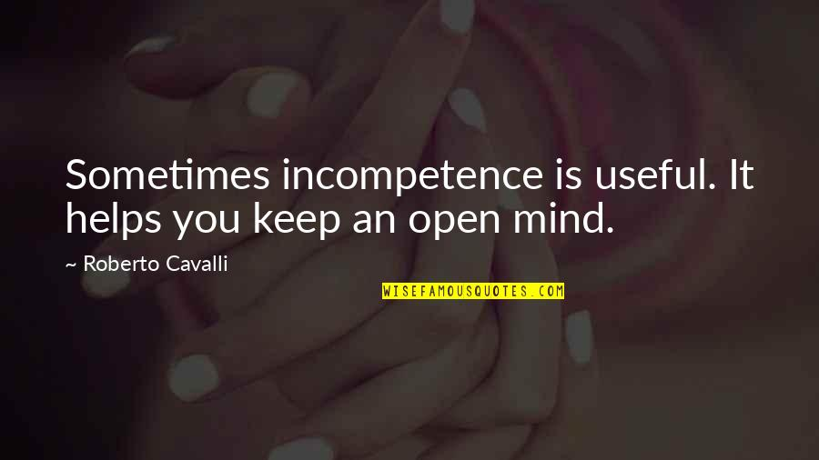 Mind Is Open Quotes By Roberto Cavalli: Sometimes incompetence is useful. It helps you keep