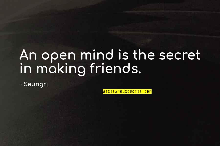Mind Is Open Quotes By Seungri: An open mind is the secret in making