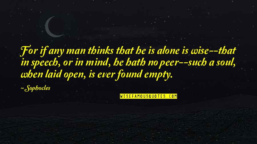 Mind Is Open Quotes By Sophocles: For if any man thinks that he is