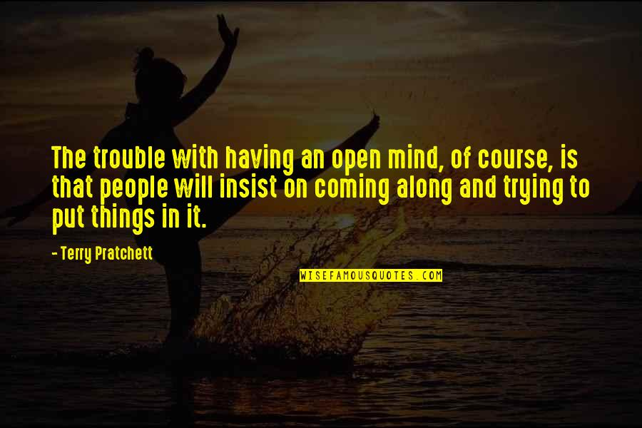 Mind Is Open Quotes By Terry Pratchett: The trouble with having an open mind, of