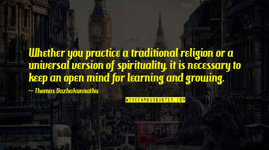 Mind Is Open Quotes By Thomas Vazhakunnathu: Whether you practice a traditional religion or a