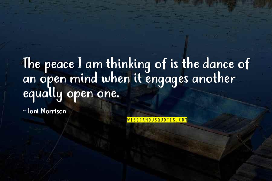 Mind Is Open Quotes By Toni Morrison: The peace I am thinking of is the