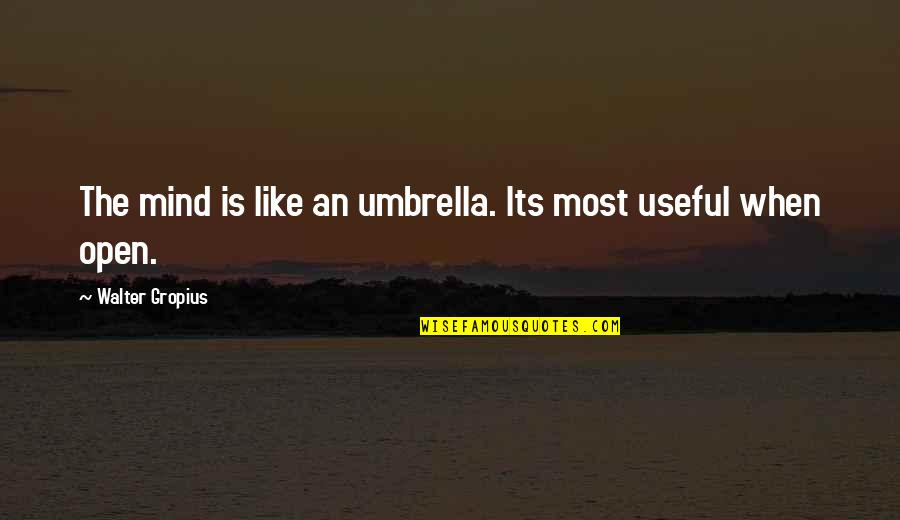 Mind Is Open Quotes By Walter Gropius: The mind is like an umbrella. Its most