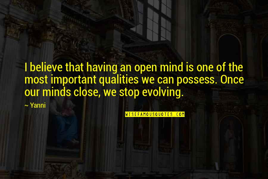 Mind Is Open Quotes By Yanni: I believe that having an open mind is