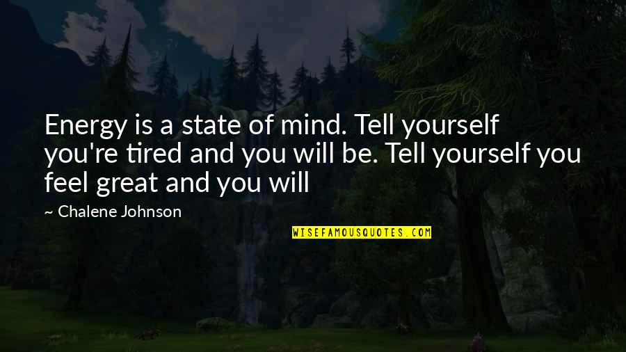 Mind Is Tired Quotes By Chalene Johnson: Energy is a state of mind. Tell yourself